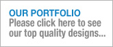 OUR PORTFOLIO-Please click here to see our top quality designs...